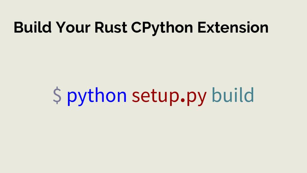 Build Your Rust CPython Extension $ python setu...