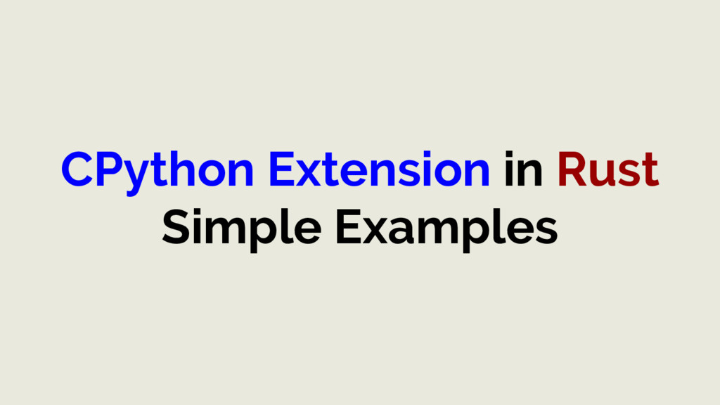 CPython Extension in Rust Simple Examples