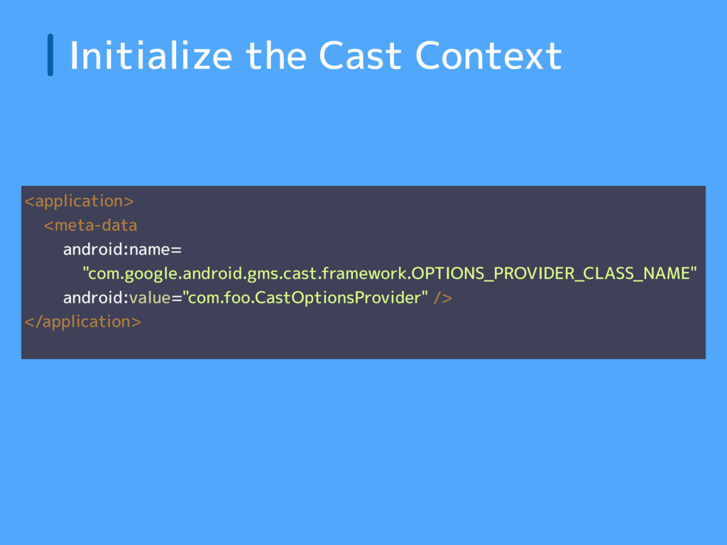 Initialize the Cast Context <application> <meta...