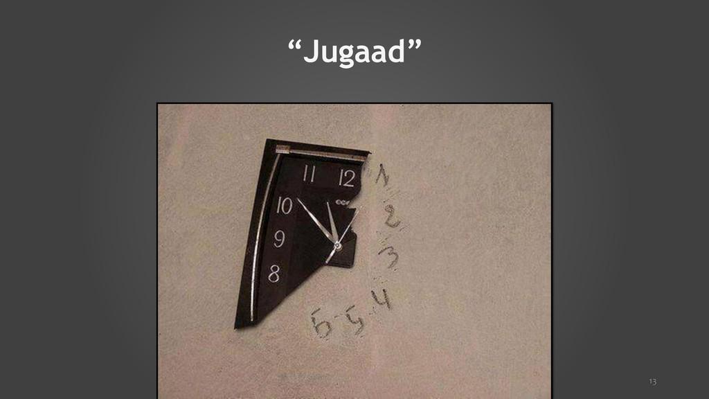 """""""Jugaad"""" 13"""