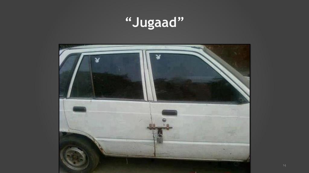 """""""Jugaad"""" 14"""