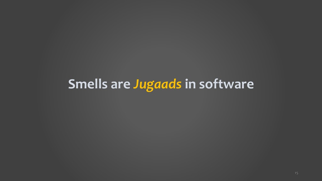 Smells are Jugaads in software 15