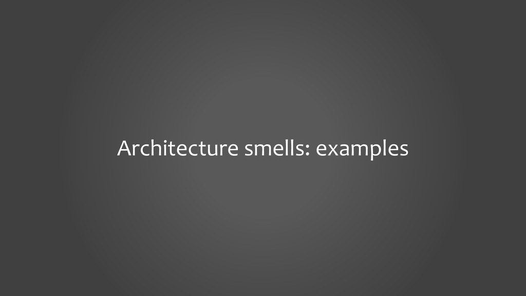 Architecture smells: examples