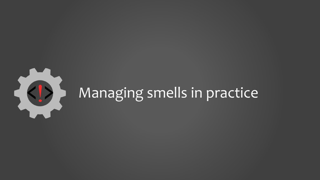 Managing smells in practice