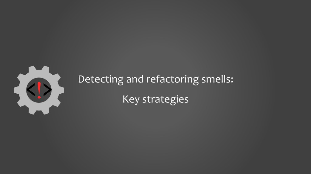 Detecting and refactoring smells: Key strategies