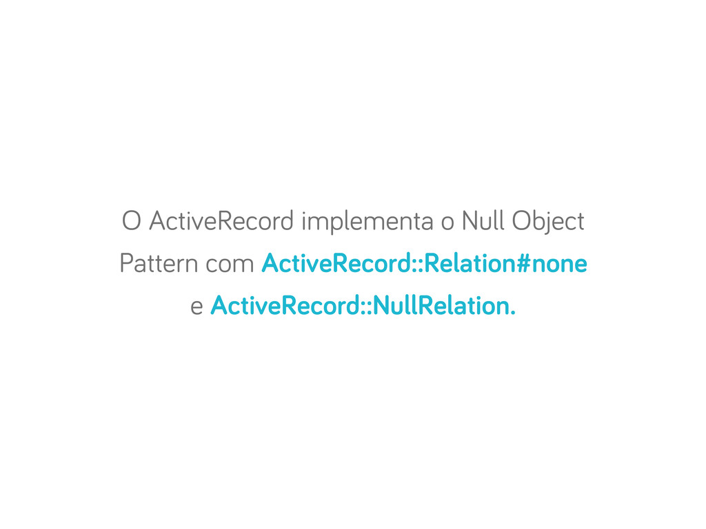 O ActiveRecord implementa o Null Object Pattern...