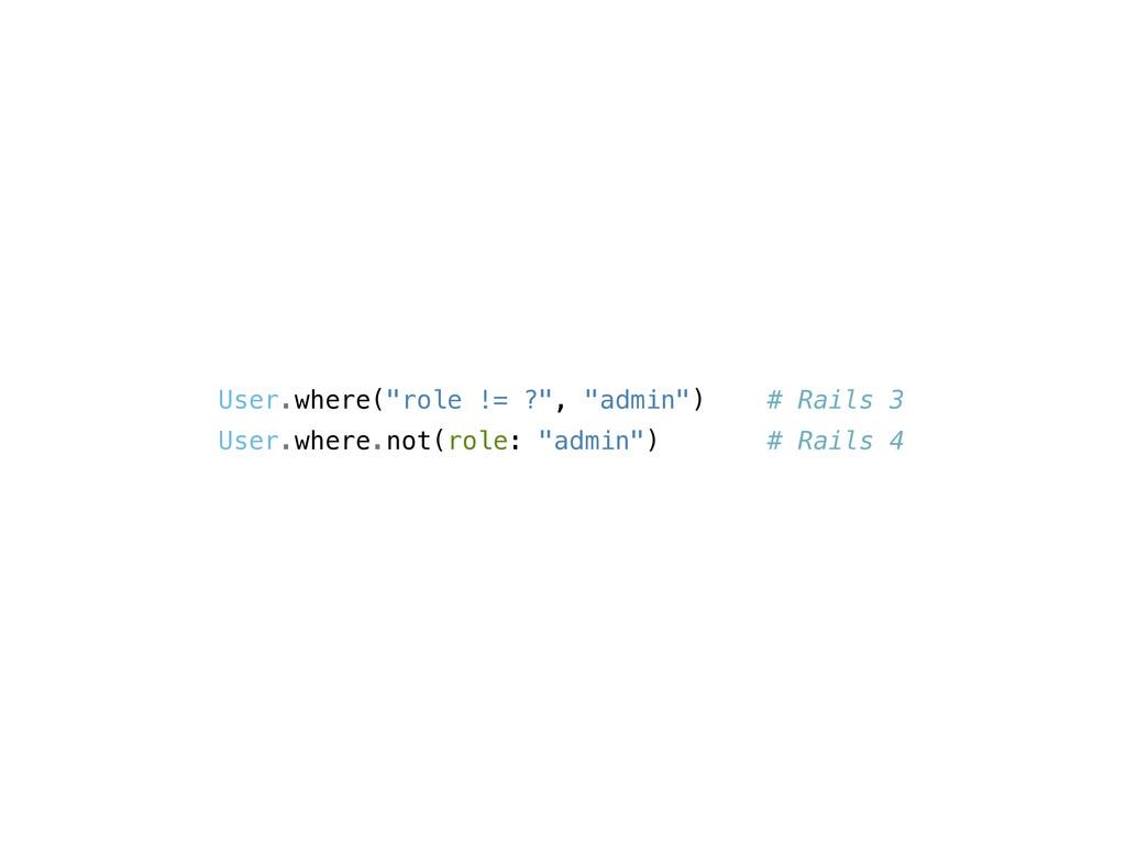 """User.where(""""role != ?"""", """"admin"""") # Rails 3 User..."""