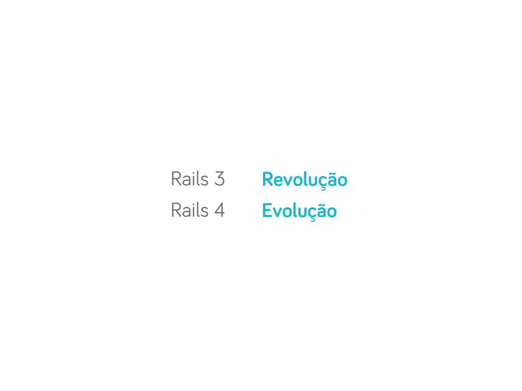Rails 3 Rails 4 Revolução Evolução