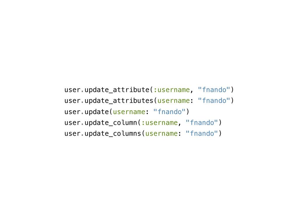 "user.update_attribute(:username, ""fnando"") user..."