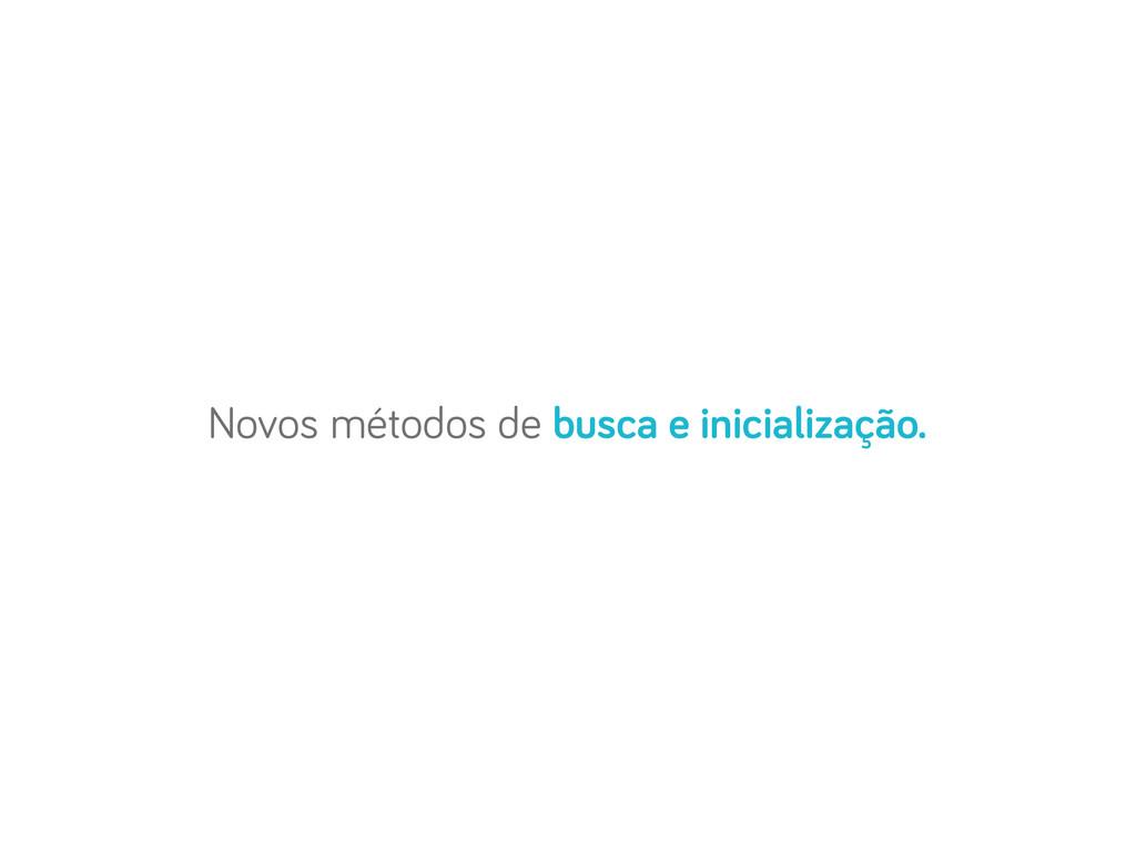 Novos métodos de busca e inicialização.