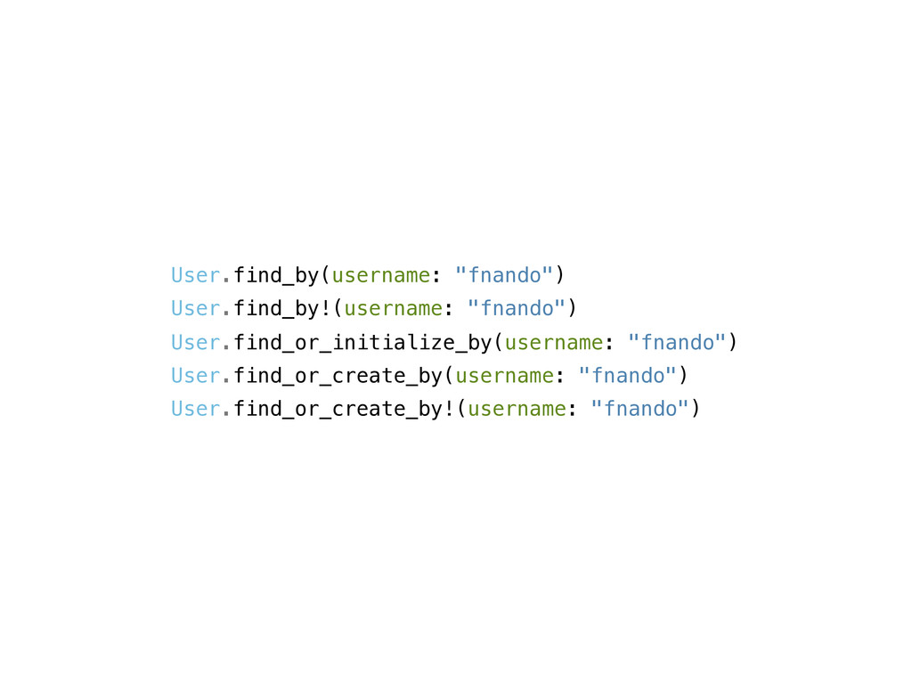 """User.find_by(username: """"fnando"""") User.find_by!(..."""
