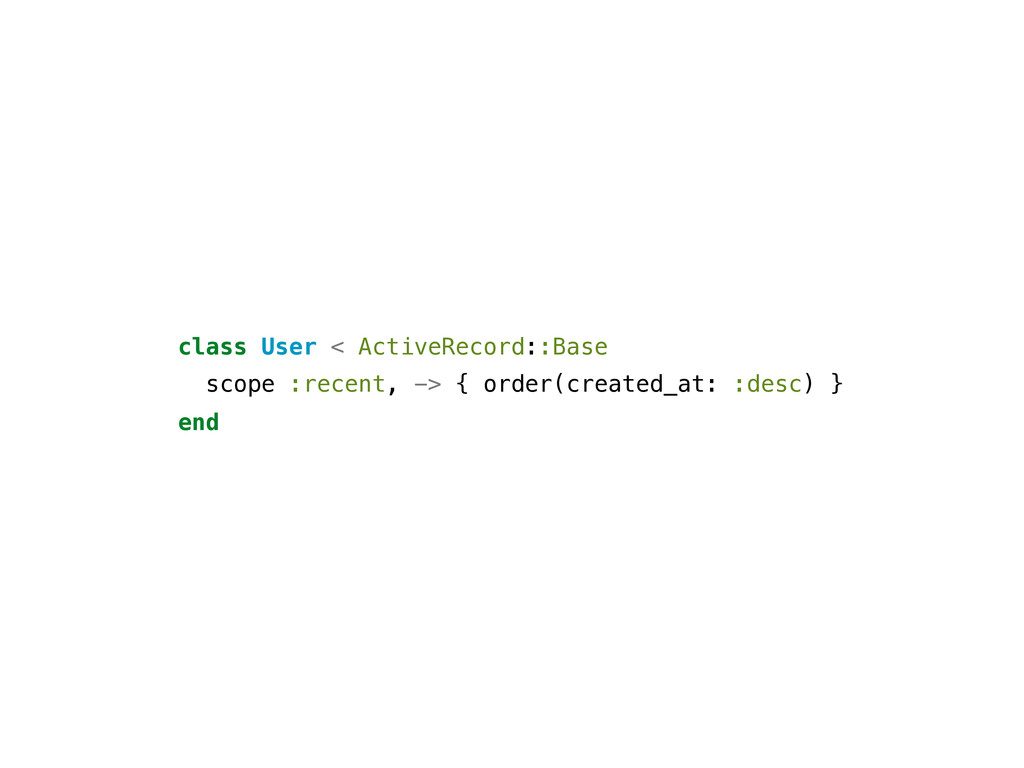 class User < ActiveRecord::Base scope :recent, ...