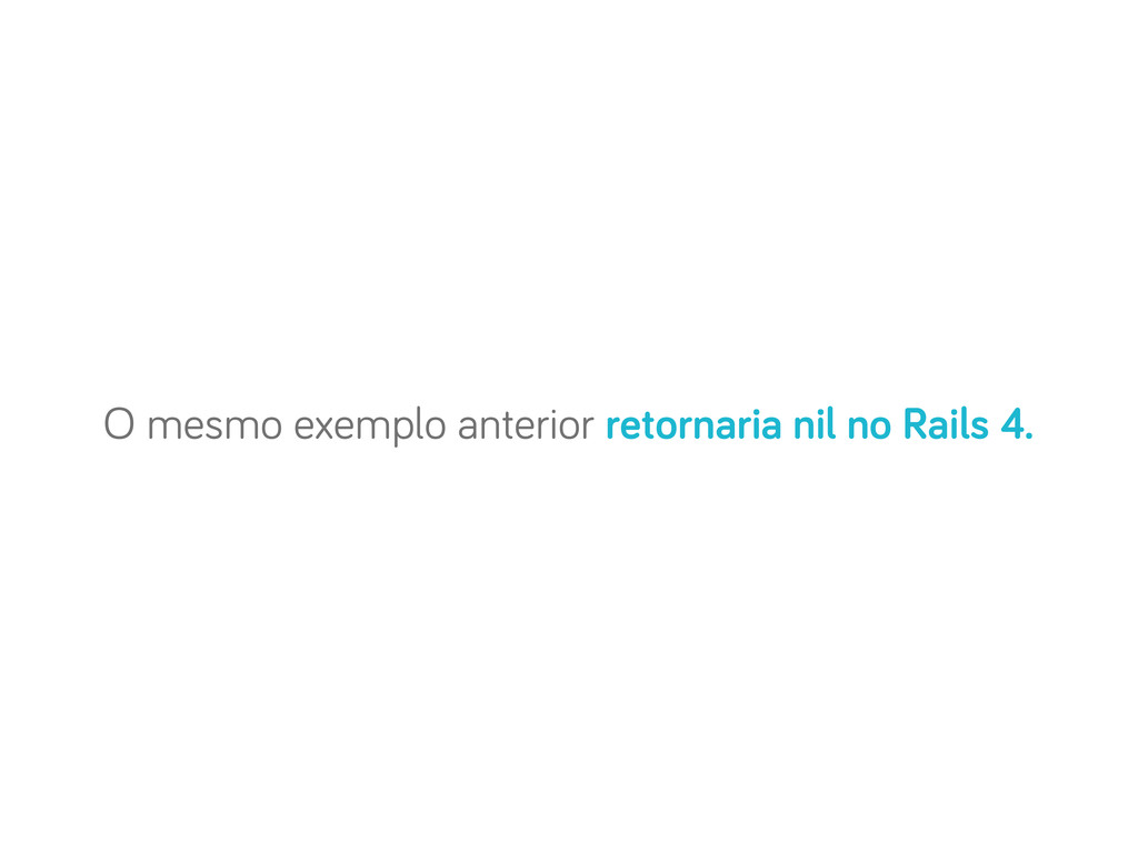 O mesmo exemplo anterior retornaria nil no Rail...