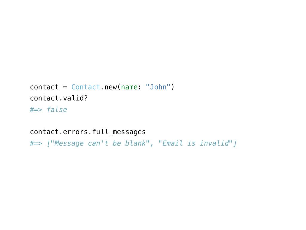 """contact = Contact.new(name: """"John"""") contact.val..."""