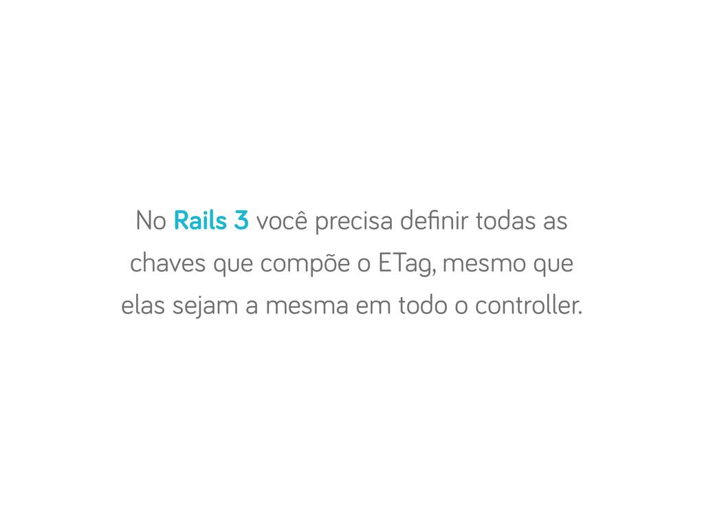 No Rails 3 você precisa definir todas as chaves ...