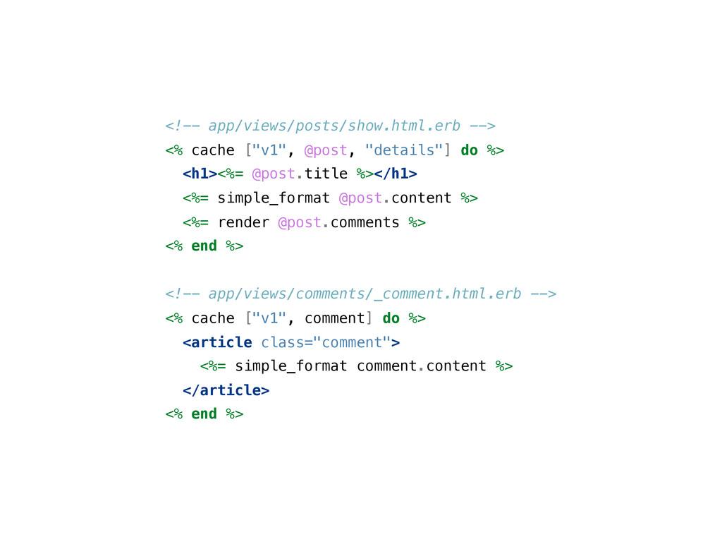 <!-- app/views/posts/show.html.erb --> <% cache...