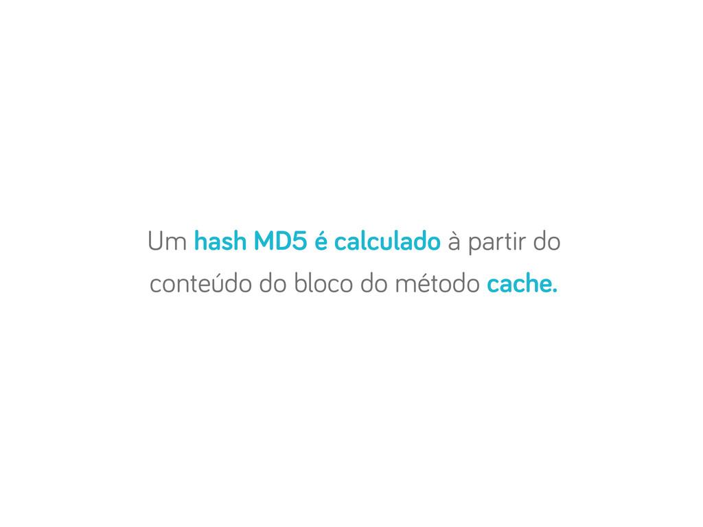 Um hash MD5 é calculado à partir do conteúdo do...