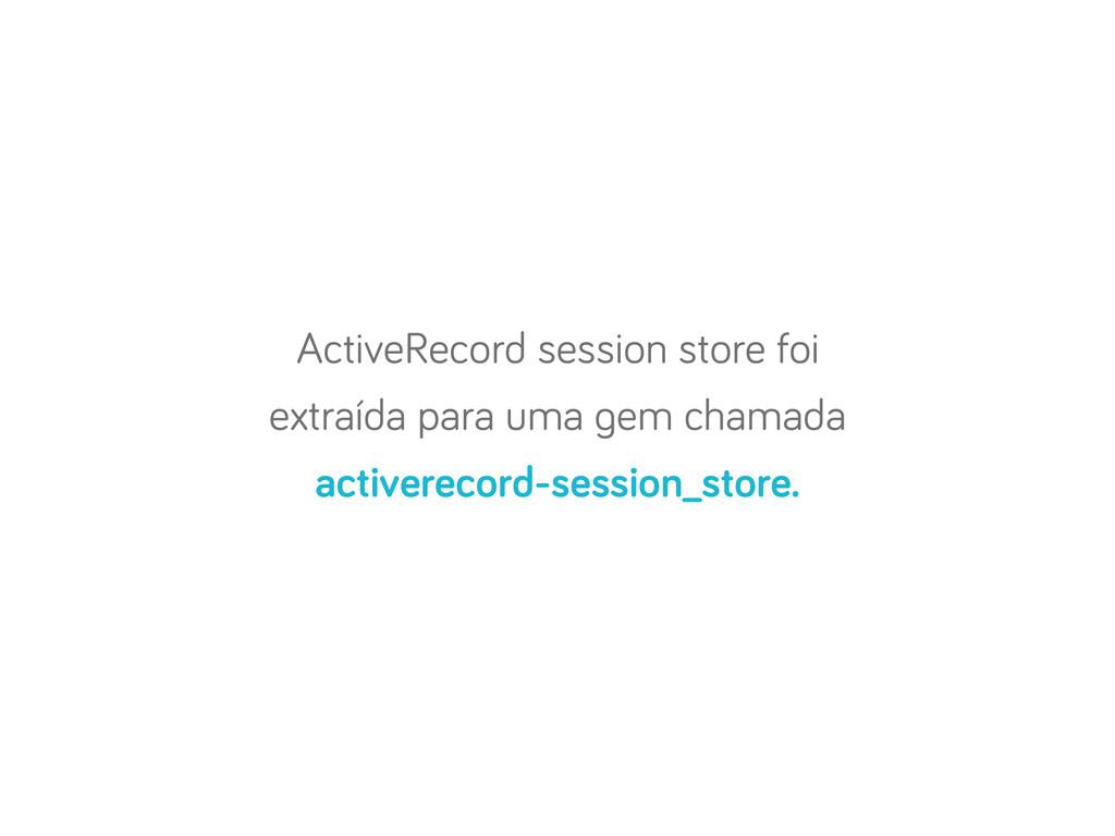 ActiveRecord session store foi extraída para um...