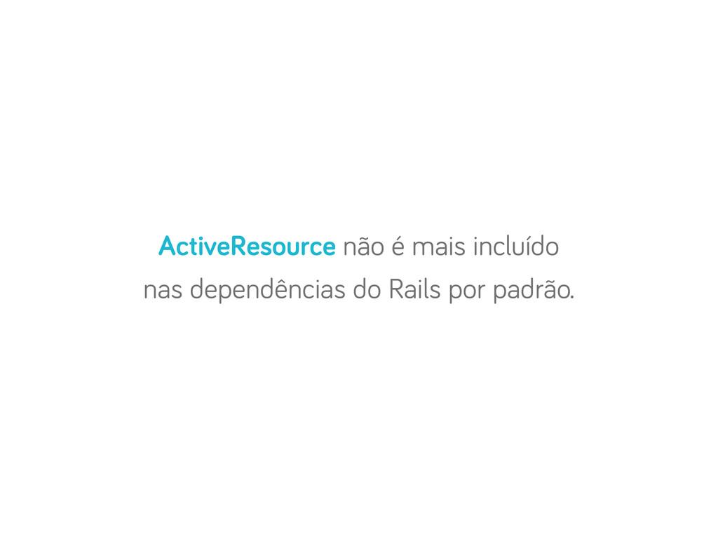 ActiveResource não é mais incluído nas dependên...