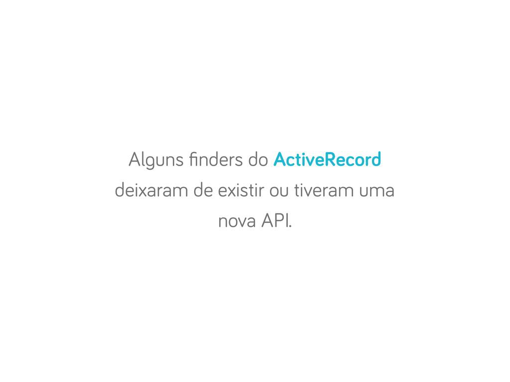 Al uns finders do ActiveRecord deixaram de exist...