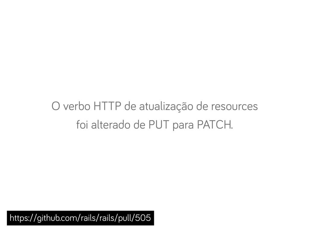 O verbo HTTP de atualização de resources foi al...