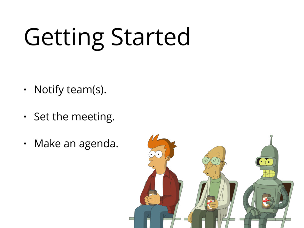 Getting Started • Notify team(s). • Set the mee...