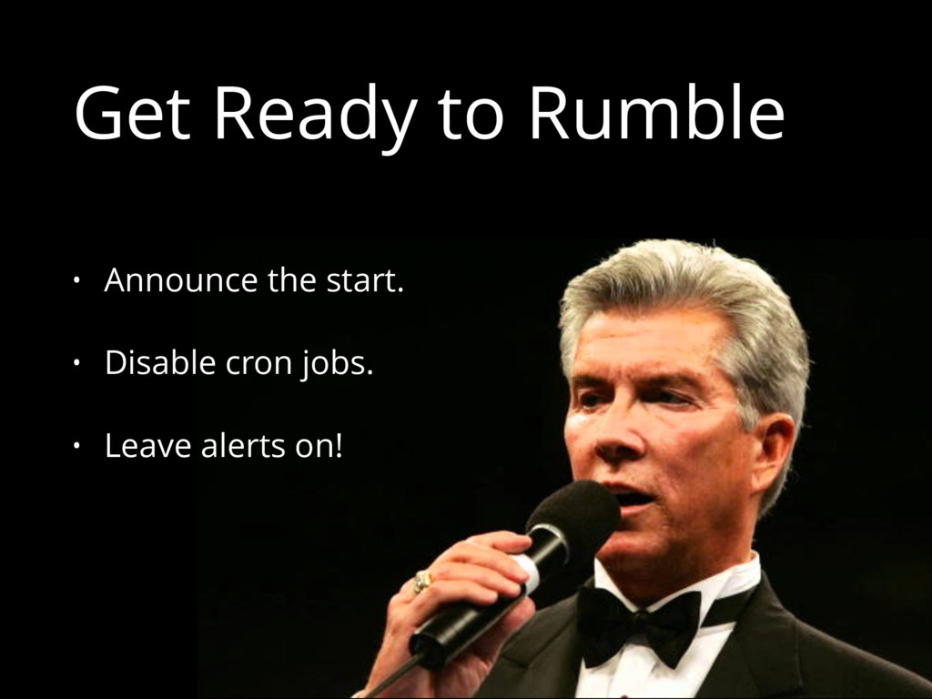 Get Ready to Rumble • Announce the start. • Dis...