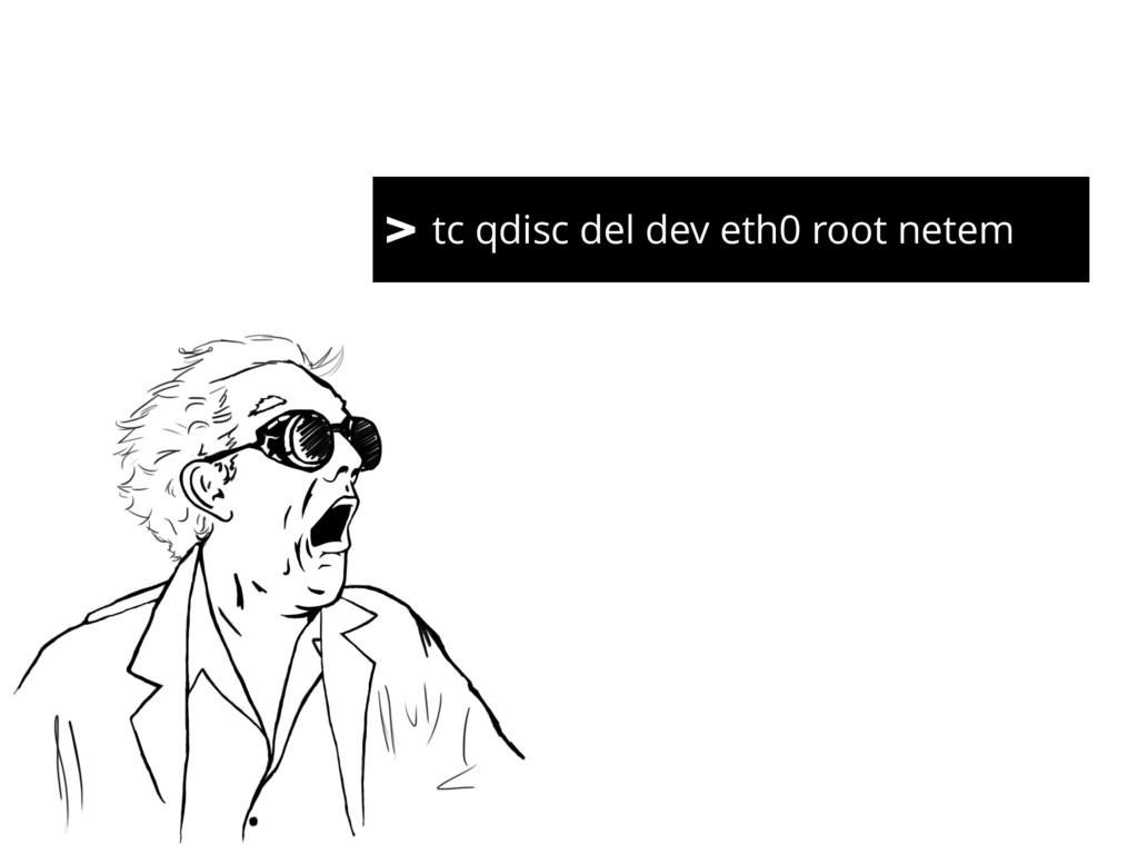 > tc qdisc del dev eth0 root netem >