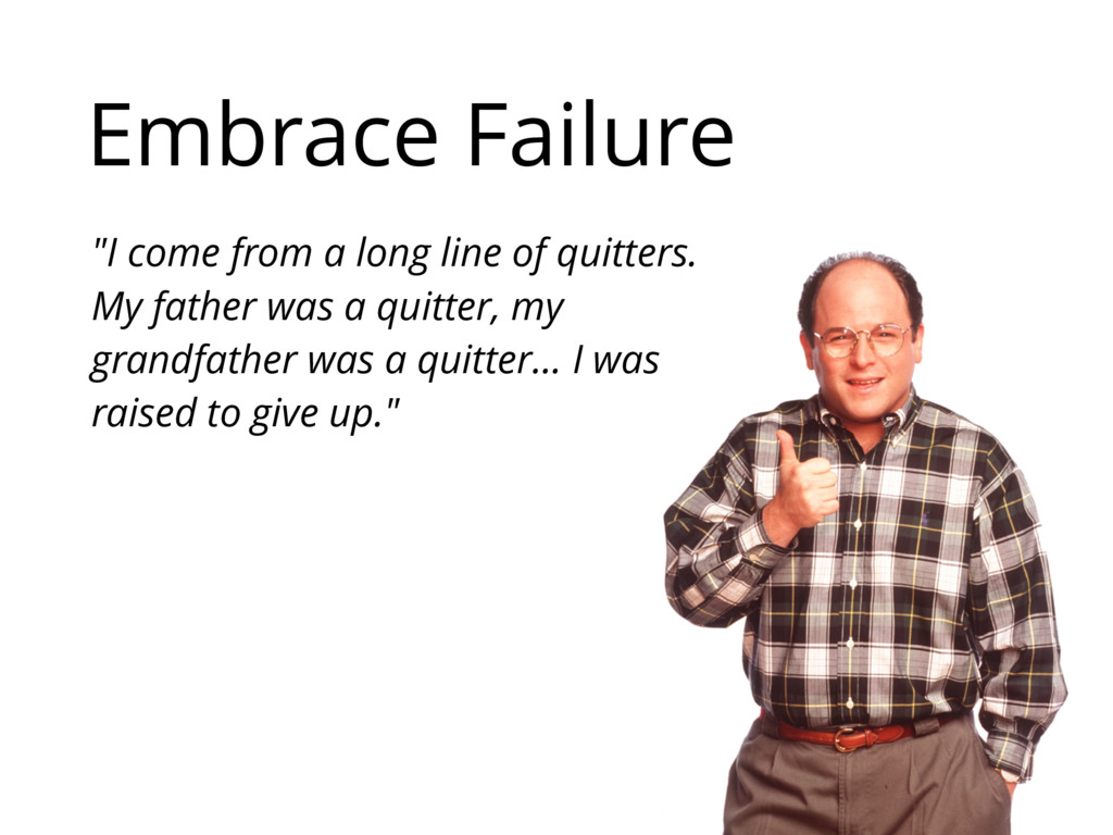 """Embrace Failure """"I come from a long line of qui..."""