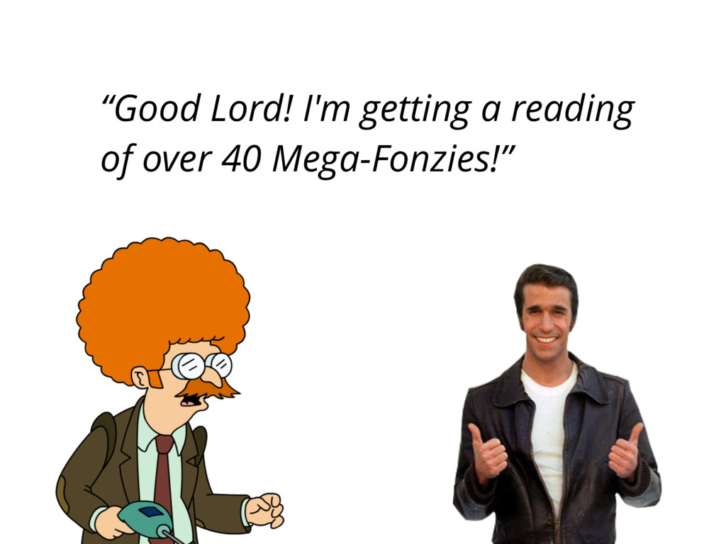 """""""Good Lord! I'm getting a reading of over 40 Me..."""
