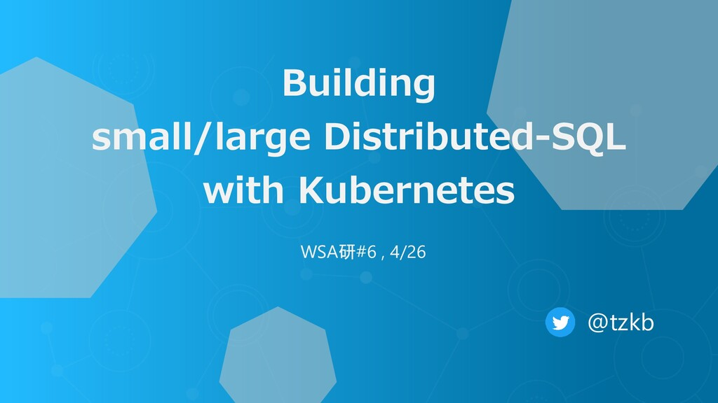 Building small/large Distributed-SQL with Kuber...