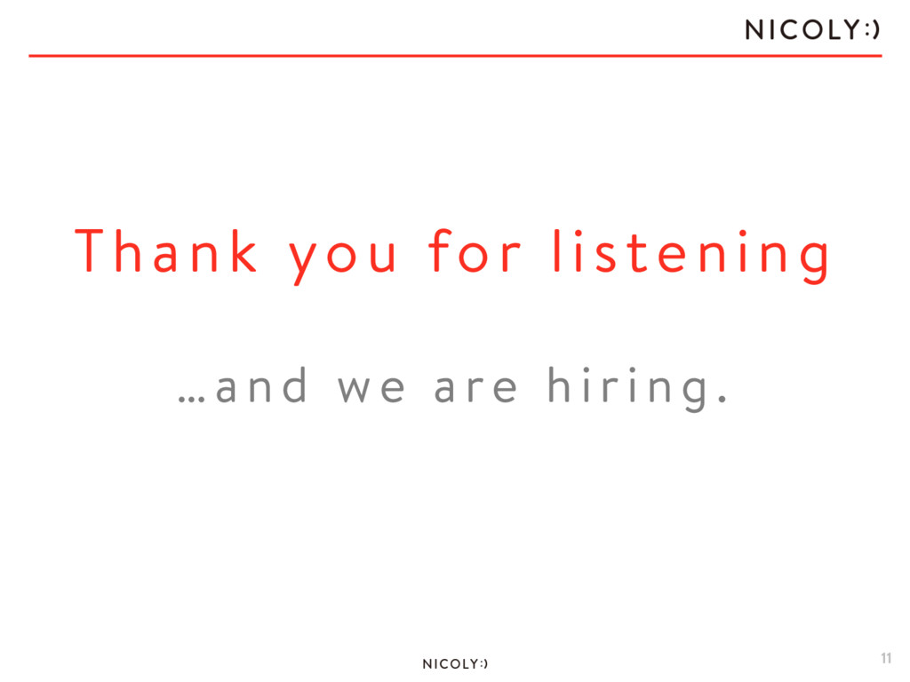 11 Thank you for listening … a nd w e a r e hi ...
