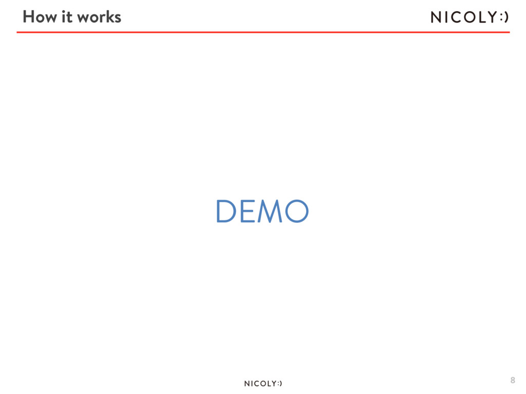 How it works 8 DEMO