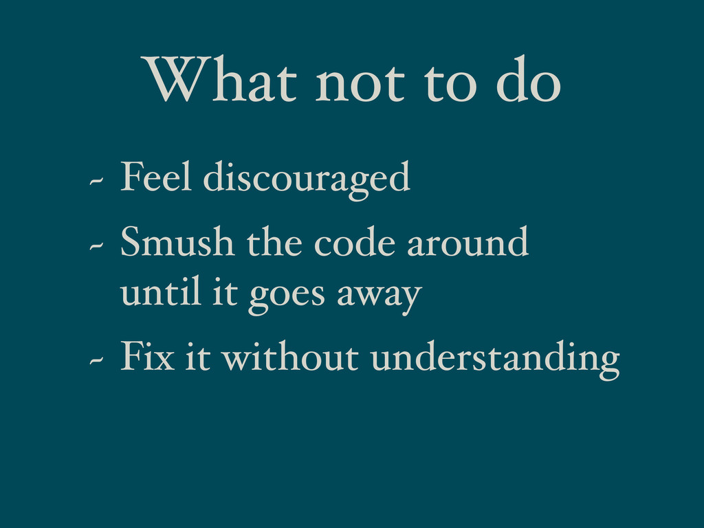 What not to do ~ Feel discouraged ~ Smush the c...