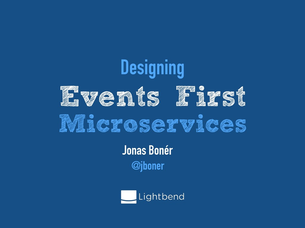 Designing Events First Microservices Jonas Boné...