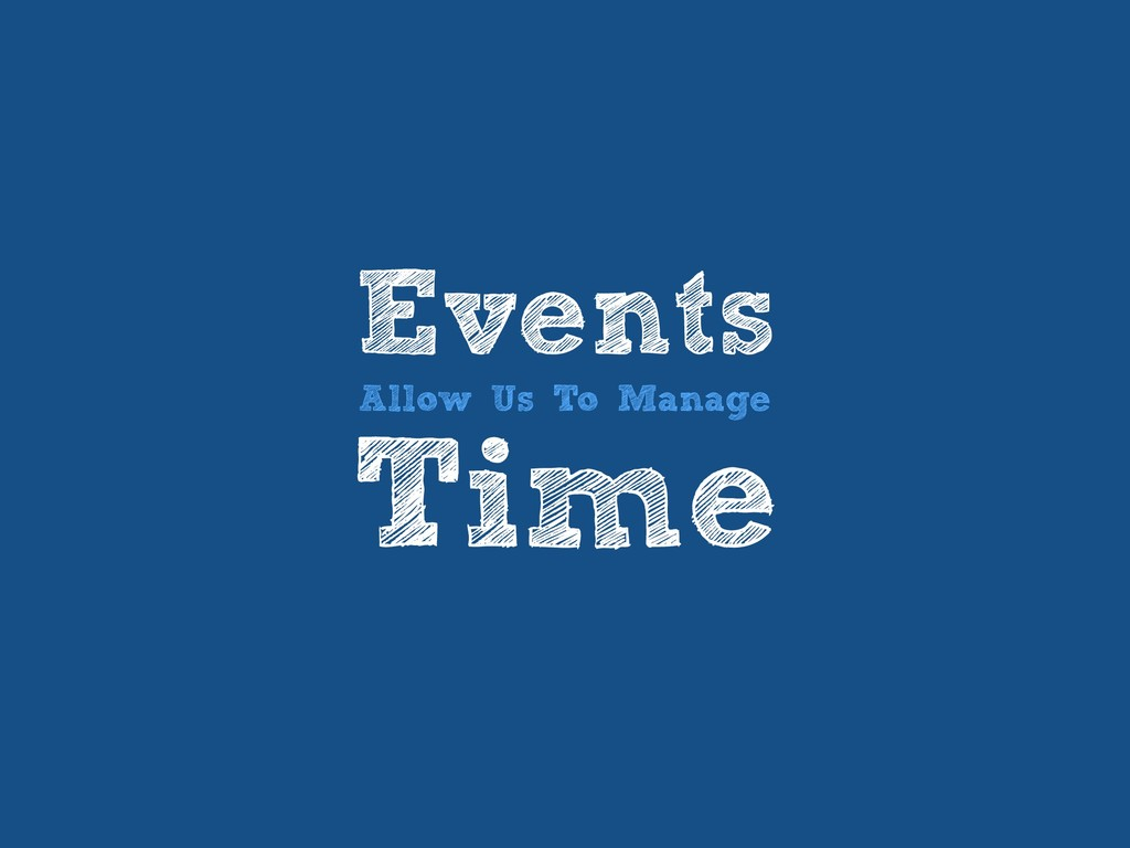 Events Allow Us To Manage Time