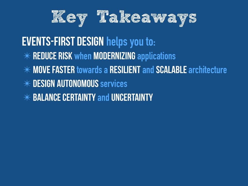 Key Takeaways Events-First design helps you to:...