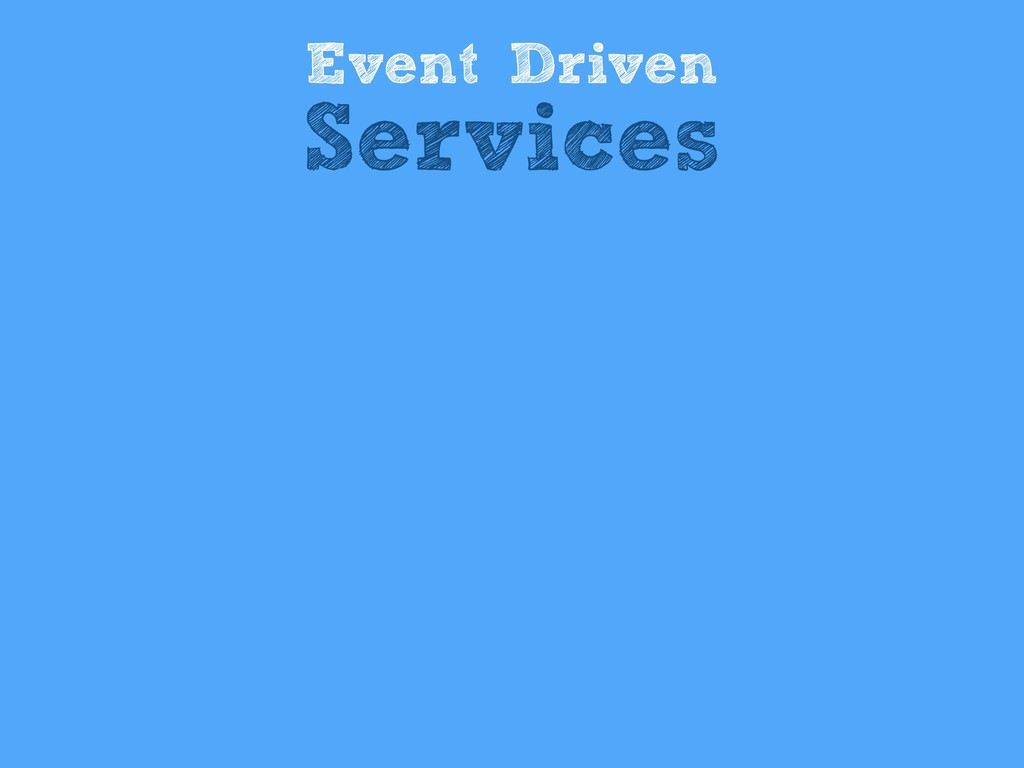 Event Driven Services