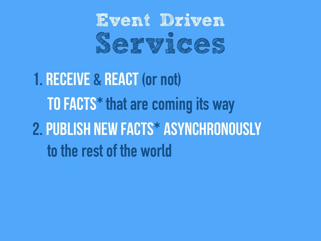 1. REceive & react (or not)  to facts* that ar...
