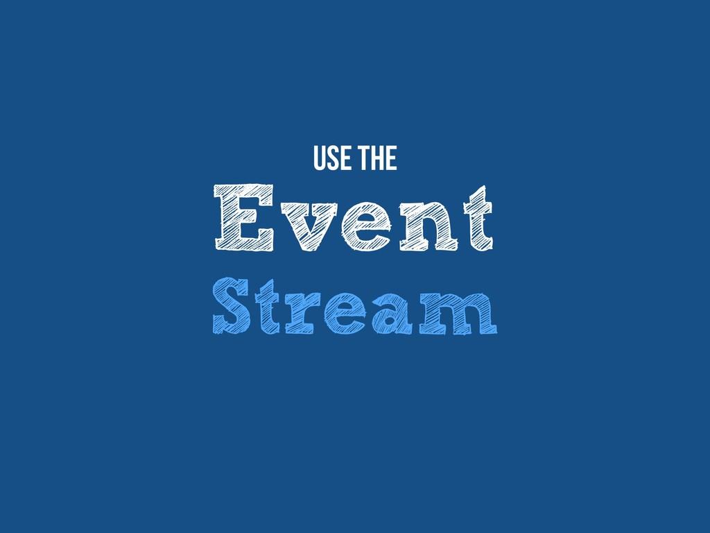 Event Stream Use The