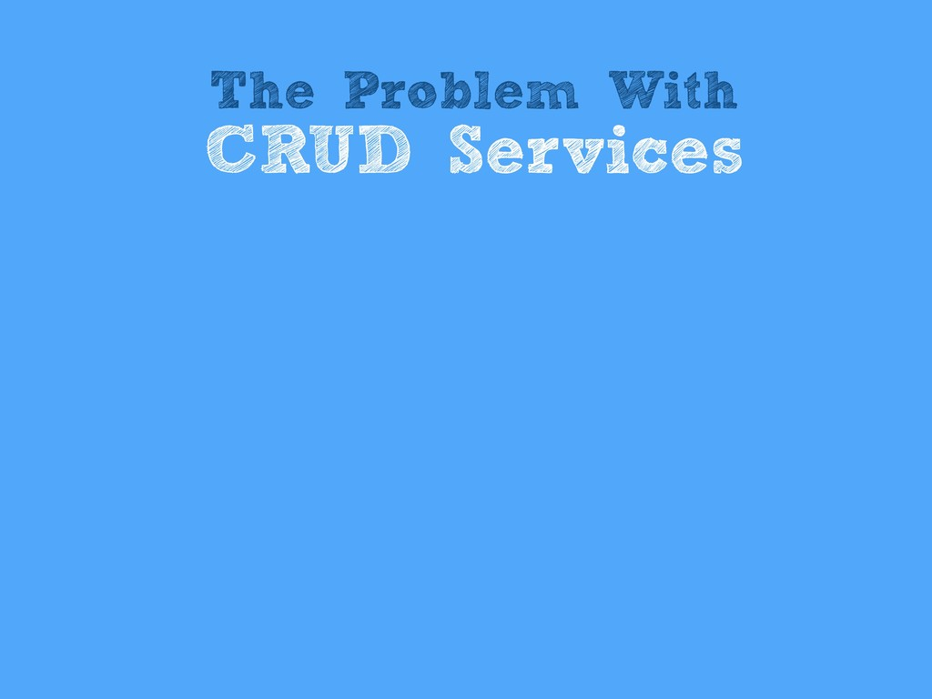 The Problem With CRUD Services