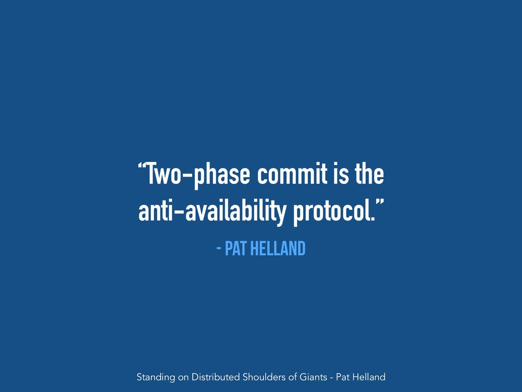 """""""Two-phase commit is the anti-availability prot..."""