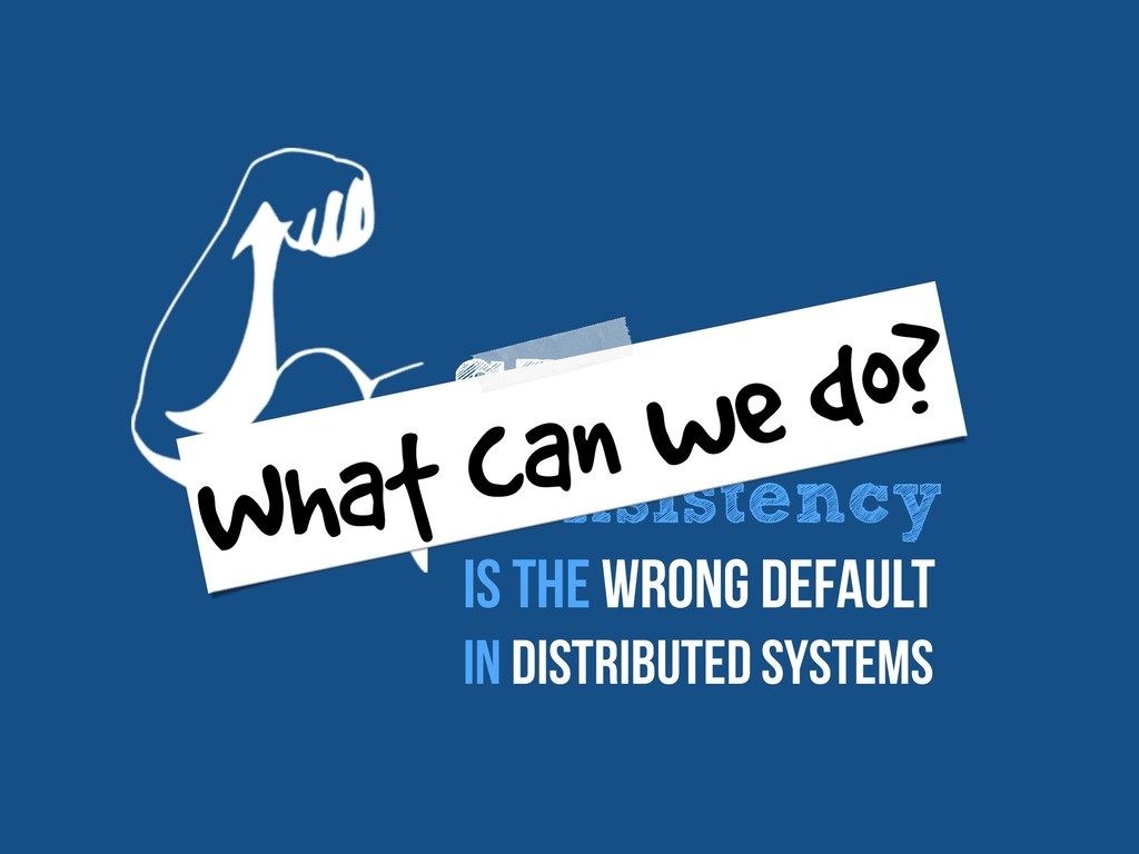 STRONG Consistency Is the wrong default In dist...