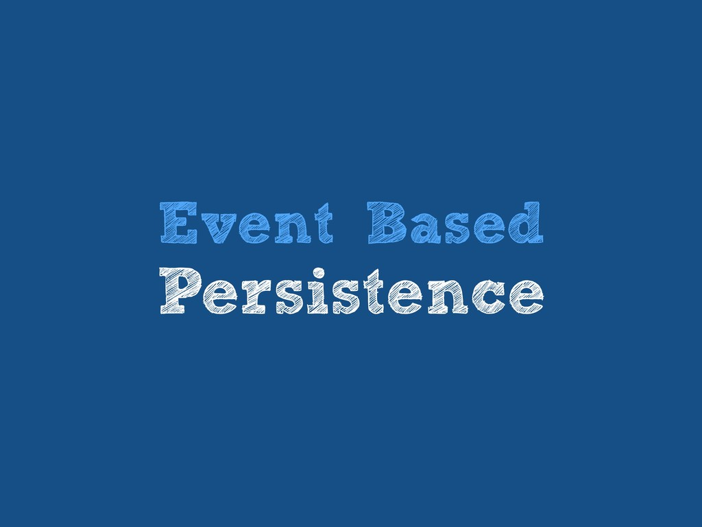 Event Based Persistence