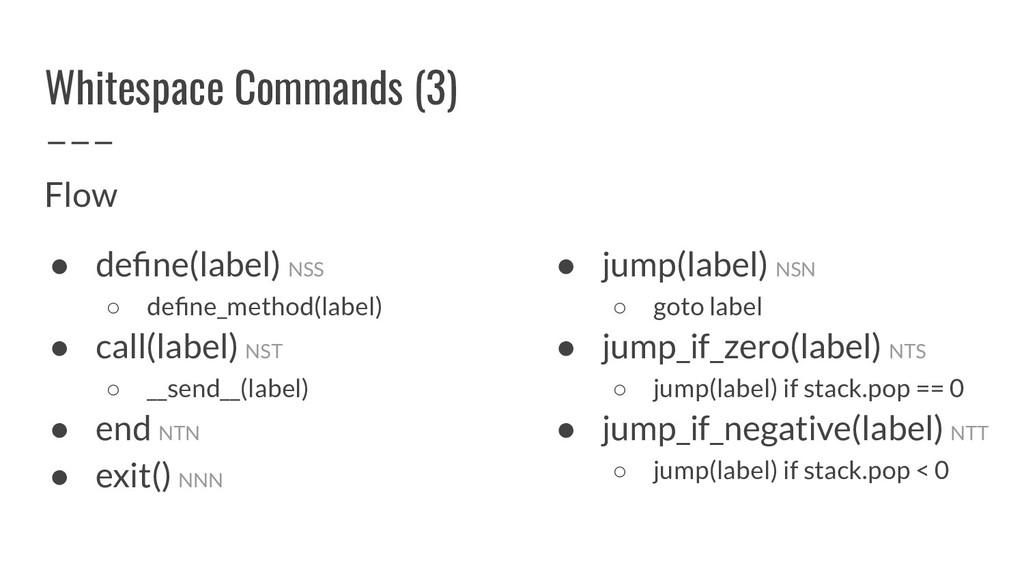 Whitespace Commands (3) Flow ● define(label) NSS...