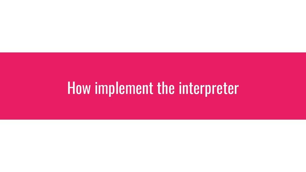 How implement the interpreter