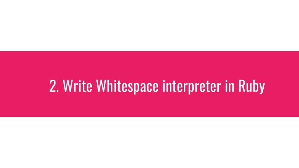 2. Write Whitespace interpreter in Ruby