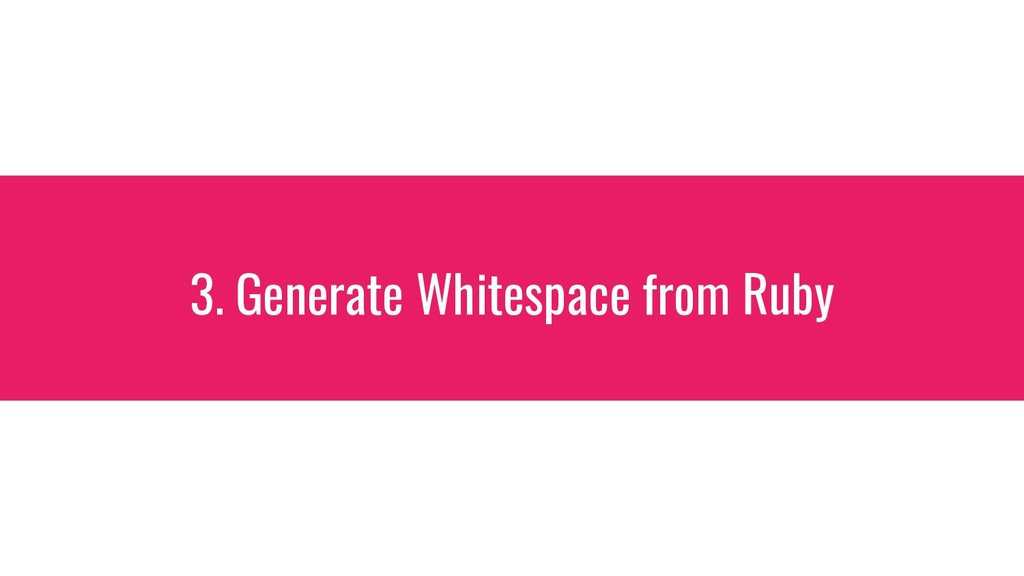 3. Generate Whitespace from Ruby