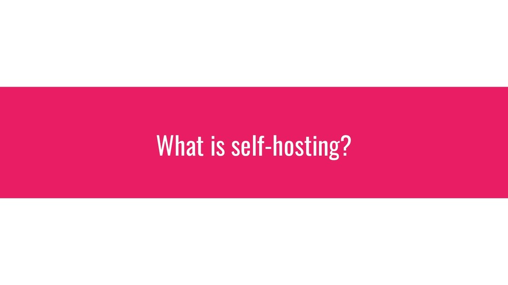 What is self-hosting?