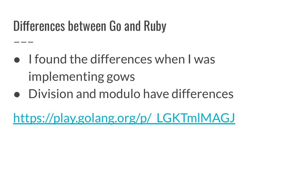 Differences between Go and Ruby ● I found the d...